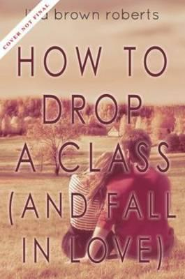 How to Drop a Class (and Fall in Love)