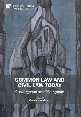 Common Law and Civil Law Today - Convergence and Divergence
