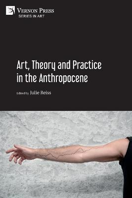 Art, Theory and Practice in the Anthropocene [Paperback, B&W]