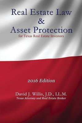Real Estate Law & Asset Protection for Texas Real Estate Investors - 2016 Edition