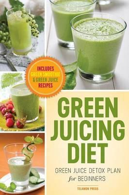 Green Juicing Diet : Green Juice Detox Plan for Beginners-Includes Green Smoothies and Green Juice Recipes – John Chatham