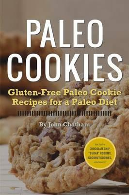 Paleo Cookies : Gluten-Free Paleo Cookie Recipes for a Paleo Diet – John Chatham