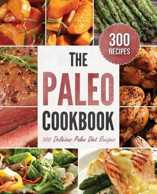 The Paleo Cookbook : 300 Delicious Paleo Diet Recipes