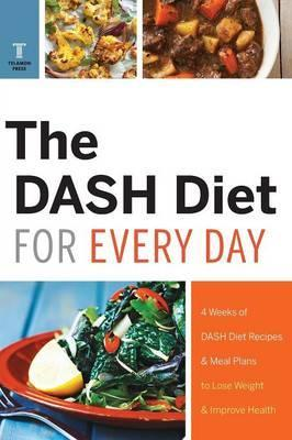Dash Diet for Every Day : 4 Weeks of Dash Diet Recipes & Meal Plans to Lose Weight & Improve Health