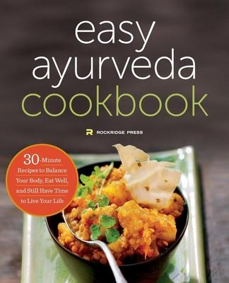 The Easy Ayurveda Cookbook : An Ayurvedic Cookbook to Balance Your Body and Eat Well