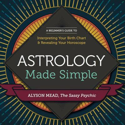 Thebridgelondon-ils.co.uk Astrology Made Simple : A Beginner's Guide to Interpreting Your Birth Chart and Revealing Your Horoscope image