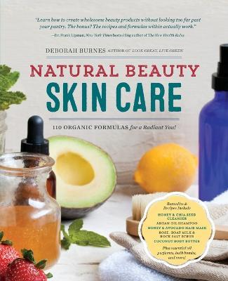Natural Beauty Skin Care : 110 Organic Formulas for a Radiant You!