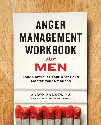 Anger Management Workbook for Men : Take Control of Your Anger and Master Your Emotions