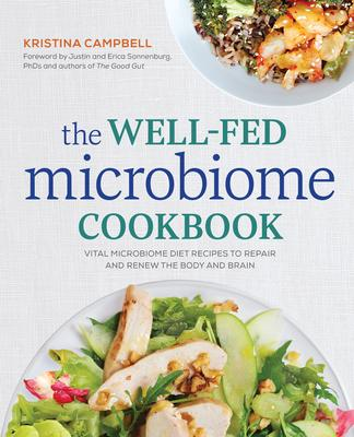 The Well-Fed Microbiome Cookbook : Vital Microbiome Diet Recipes to Repair and Renew the Body and Brain – Kristina Campbell