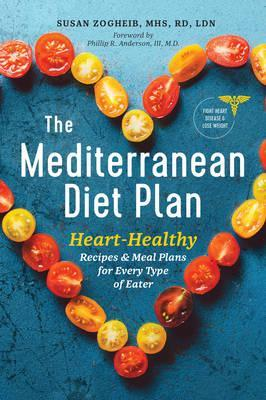 The Mediterranean Diet Plan : Heart-Healthy Recipes & Meal Plans for Every Type of Eater – Susan Zogheib