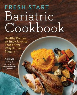 Fresh Start Bariatric Cookbook : Healthy Recipes to Enjoy Favorite Foods After Weight-Loss Surgery