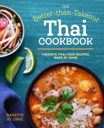 The better than takeout thai cookbook danette st onge 9781623158613 the better than takeout thai cookbook forumfinder Choice Image