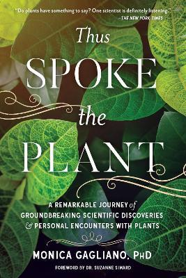 Thus Spoke the Plant : A Remarkable Journey of Groundbreaking Scientific Discoveries and Personal Encounters with Plants