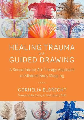 Trauma Healing with Guided Drawing - Cornelia Elbrecht, Cathy A. Malchiodi