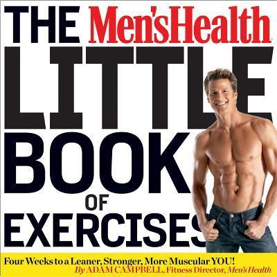 The Men's Health Little Book of Exercises : Four Weeks to a Leaner, Stronger, More Muscular You!