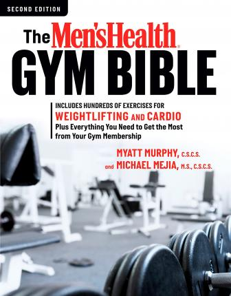 The Men's Health Gym Bible (2nd edition) : Includes Hundreds of Exercises for Weightlifting and Cardio Plus Everything You Need to Get the Most from Your Gym Membership