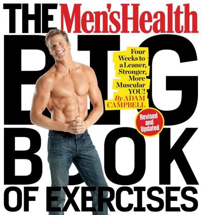 The Men's Health Big Book of Exercises : Four Weeks to a Leaner, Stronger, More Muscular You!
