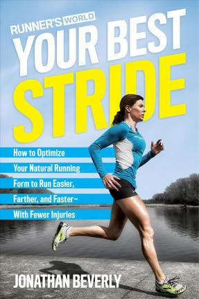 Runner's World Your Best Stride : How to Optimize Your Natural Running Form to Run Easier, Farther, and Faster - With Fewer Injuries