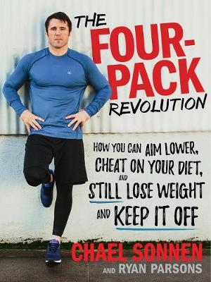 The Four-Pack Revolution : How You Can Aim Lower, Cheat on Your Diet, and Still Lose Weight & Keep It Off – Ryan Parsons