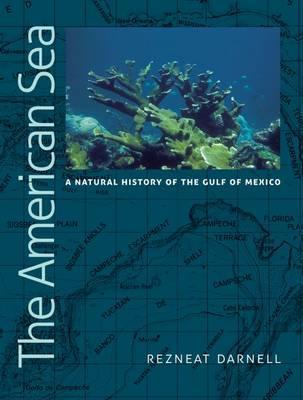 The American Sea  A Natural History of the Gulf of Mexico