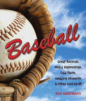 Baseball : Great Records, Weird Happenings, Odd Facts, Amazing Moments & Other Cool Stuff
