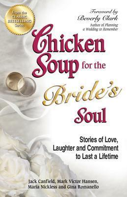 Chicken Soup for the Bride's Soul : Stories of Love, Laughter and Commitment to Last a Lifetime