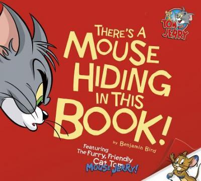 Tom and Jerry: There's A Mouse Hiding in this Book