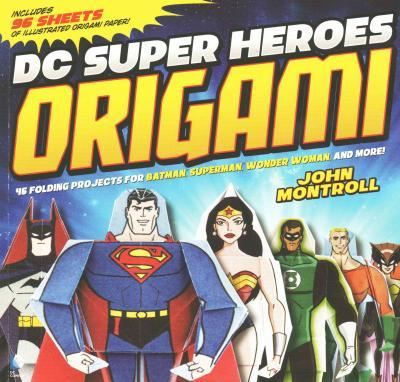 DC Super Heroes Origami  46 Folding Projects