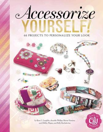 Accessorize Yourself! 66 Projects to Personalize Your Look