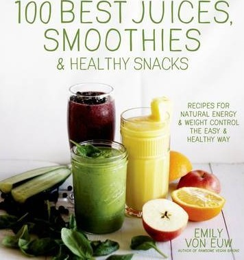 100 Best Juices, Smoothies & Healthy Snacks Cover Image