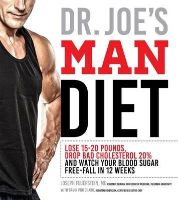 Dr Joe's Man Diet : Lose 15-20 Pounds, Drop Bad Cholesterol 20% and Watch Your Blood Sugar Free-Fall in 12 Weeks – Joseph Feuerstein