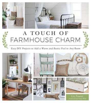 A Touch of Farmhouse Charm : Easy DIY Projects to Add a Warm and Rustic Feel to Any Room