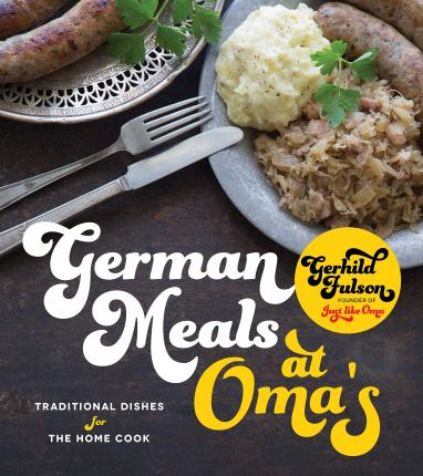 German Meals at Oma'S : Traditional Dishes for the Modern Home Cook