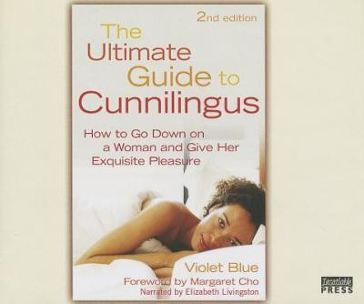 The Ultimate Guide to Cunnilingus  How to Go Down on a Woman and Give Her Exquisite Pleasure