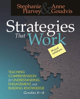 Strategies That Work : Teaching Comprehension for Understanding, Engagement, and Building Knowledge, Grades K-8