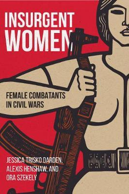 Insurgent Women : Female Combatants in Civil Wars