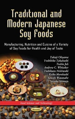 Traditional & Modern Japanese Soy Foods : Manufacturing, Nutrition & Cuisine of a Variety of Soy Foods for Health & Joy of Taste – Takuji Ohyama
