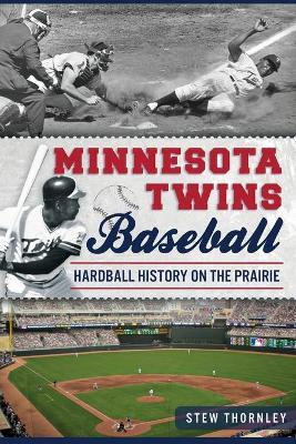 Minnesota Twins Baseball  Hardball History on the Prairie