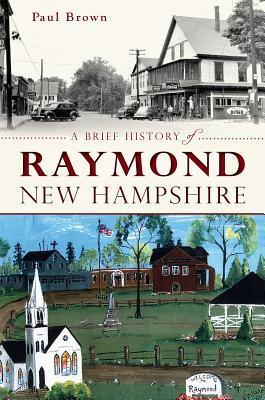 A Brief History of Raymond, New Hampshire