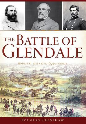 The Battle of Glendale: Robert E. Lee S Lost Opportunity