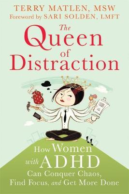 Queen of Distraction : How Women with ADHD Can Conquer Chaos, Find Focus, and Get It All Done