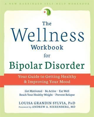 The Wellness Workbook for Bipolar Disorder: Your Guide to Getting Healthy and Improving Your Mind