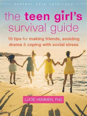 The Teen Girl's Survival Guide : Ten Tips for Making Friends, Avoiding Drama, and Coping with Social Stress