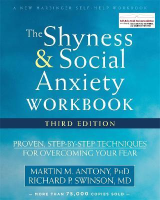 The Shyness and Social Anxiety Workbook, 3rd Edition : Proven, Step-by-Step Techniques for Overcoming Your Fear