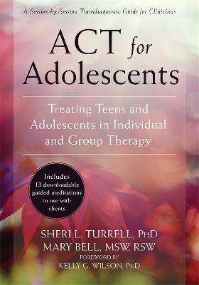 ACT for Adolescents : Treating Teens and Adolescents in Individual and Group Therapy