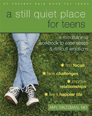 A Still Quiet Place for Teens : A Mindfulness Workbook to Ease Stress and Difficult Emotions