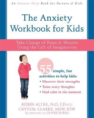 When To Worry About Kids Taking >> The Anxiety Workbook For Kids Robin Alter 9781626254770