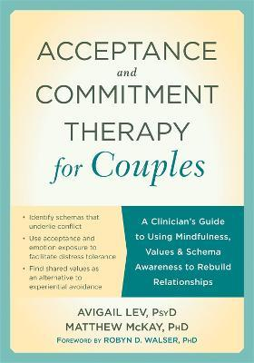 Acceptance and Commitment Therapy for Couples : A Clinician's Guide to Using Mindfulness, Values & Schema Awareness to Rebuild Relationships