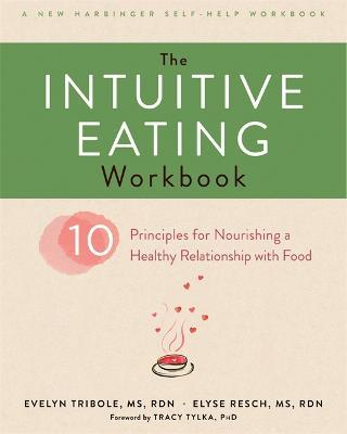 The Intuitive Eating Workbook : Ten Principles for Nourishing a Healthy Relationship with Food