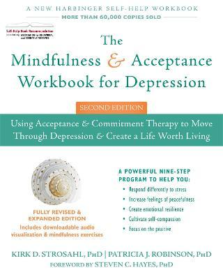 The Mindfulness and Acceptance Workbook for Depression, 2nd Edition : Using Acceptance and Commitment Therapy to Move Through Depression and Create a Life Worth Living